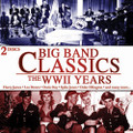 BIG BAND CLASSICS - THE WWII YEARS