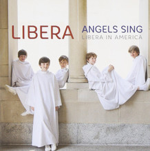 ANGELS SING - LIBERA IN AMERICA by Libera