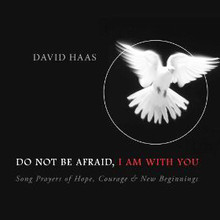 DO NOT BE AFRAID, I AM WITH YOU by David Haas