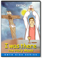 I WAS THERE - THE HOLY MASS - EWTN -DVD