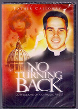 NO TURNING BACK - Confessions of a Catholic Priest by Fr Donald Calloway, MIC