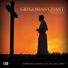 GREGORIAN CHANT: REQUIEM by  Norbertine Fathers of St. Michael's Abbey