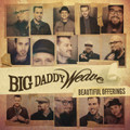BEAUTIFUL OFFERINGS - Deluxe Edition by Big Daddy Weave