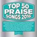 TOP 50 PRAISE SONGS - 2016 by Various Artist - 3 CD Set