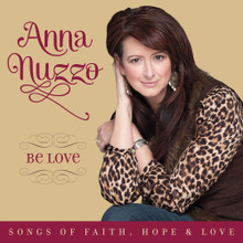 BE LOVE - SONGS OF FAITH, HOPE & LOVE by Anna Nuzzo