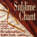 SUBLIME CHANT by The Cathedral Singers & Conducted by Richard Proulx
