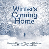 WINTER'S COMING HOME  by The Monks of Weston Priory