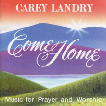COME HOME by Carey Landry
