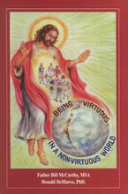 BEING VIRTUOUS IN A NON-VIRTUOUS WORLD by Fr. Bill McCarthy,MSA and Donald DeMarco,PhD - Softcover