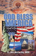 GOD BLESS AMERICA - GOD'S VISION OR OURS by Fr. Bill McCarthy,MSA - Softcover Book