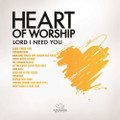 Heart Of Worship - Lord, I Need You by Maranatha! Music