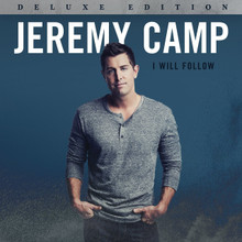 I WILL FOLLOW - DELUXE EDITION by Jeremy Camp