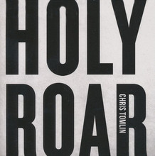 HOLY ROAR by Chris Tomlin