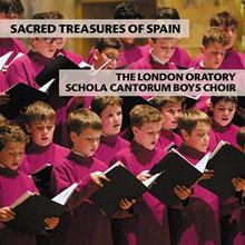 SACRED TREASURES OF SPAIN by THE LONDON ORATORY SCHOLA CANTORUM BOYS CHOIR