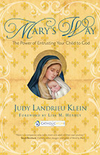 MARY'S WAY - Power of entrusting your child to God by Judy Landrieu Klein -Book