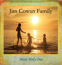 MOST HOLY ONE by Jim Cowan Family