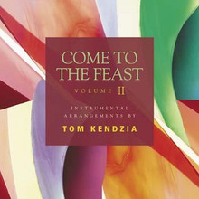 COME TO THE FEAST VOL 2 by Tom Kendzia
