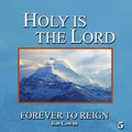 HOLY IS THE LORD - FOREVER TO REIGN by Jim Cowan Family