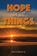 HOPE IN ALL THINGS Written by Paul O'Reilly SJ - Paperback