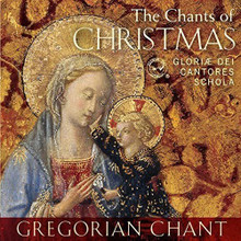 THE CHANTS OF CHRISTMAS by Gloriae Dei Cantores Schola