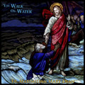 YOU WALK ON WATER by Fr. Maximilian Mary Dean
