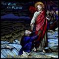 YOU WALK ON WATER by Fr. Maximilian Mary Dean
