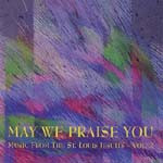 MAY WE PRAISE YOU by St. Louis Jesuits