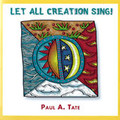 LET ALL CREATIONS SING! by Paul Tate