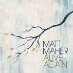 ALIVE AGAIN by Matt Maher