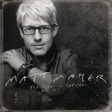 THE LOVE IN BETWEEN by Matt Maher