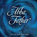 ABBA FATHER by Carey Landry
