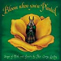 BLOOM WHERE YOU ARE PLANTED by Carey Landry