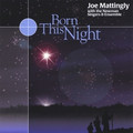 BORN THIS NIGHT by Joe Mattingly