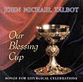 OUR BLESSING CUP by John Michael Talbot