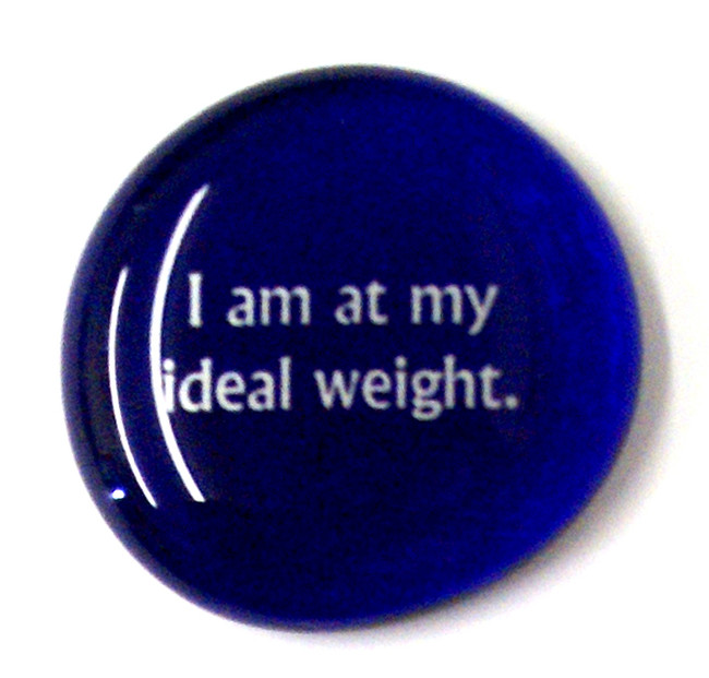 I am at my ideal weight.