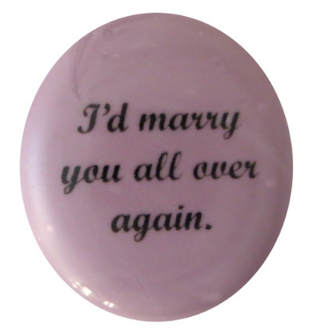 I'd marry you all over again glass stone from Lifeforce Glass, Inc.