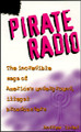 Pirate Radio: The Incredible Saga of America's Underground, Illegal Broadcasters