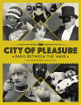 City of Pleasure: Paris Between the Wars by Alexandre Dupouy.