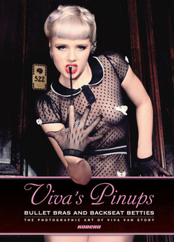 Viva's Pinups: Bullet Bras and Backseat Betties. The Photographic Art of Viva Van Story.