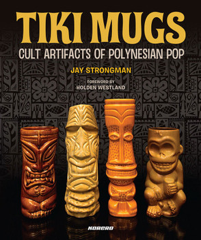 Tiki Mugs: Cult Artifacts of Polynesian Pop by Jay Strongman. Introduction by Holden Westland. Published by Korero.