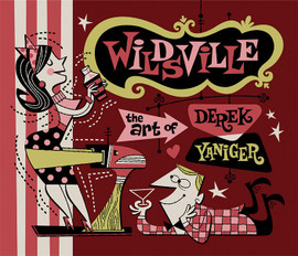 Wildsville: The art of Derek Yaniger.