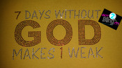 7 Days without GOD makes 1 Weak