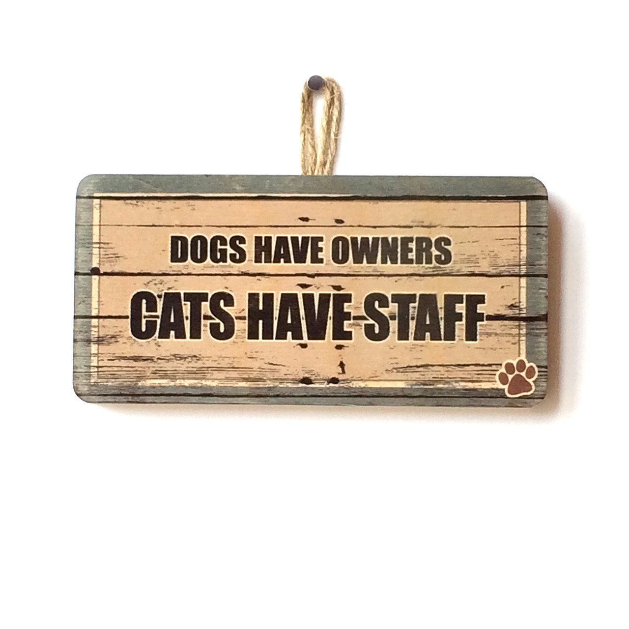 Dogs Have Owners Cats Have Staff Sign