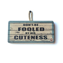 Don't Be Fooled By His Cuteness Funny Pet Sign