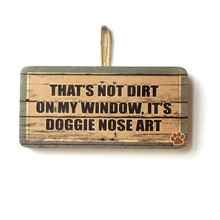 That's Not Dirt On My Window It's Doggie Nose Art Funny Wooden Sign