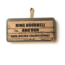 Ring Doorbell And Run Dog Needs Exercising Funny Sign