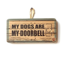 My Dogs Are My Doorbell Cute Wooden Sign