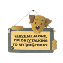LEAVE ME ALONE, I'M ONLY TALKING TO MY DOG TODAY WOODEN SIGN