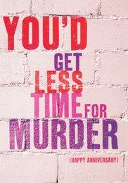 Anniversary Card -You' Get Less Time For Murder