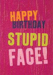 Happy Birthday card - Stupid Face